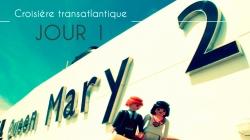 Récit de voyage : Traversée transatlantique Queen Mary 2 Jour #1 – Welcome Aboard !