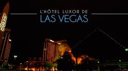 Dormir dans une Pyramide à Las Vegas : bienvenue à l'hôtel Luxor !