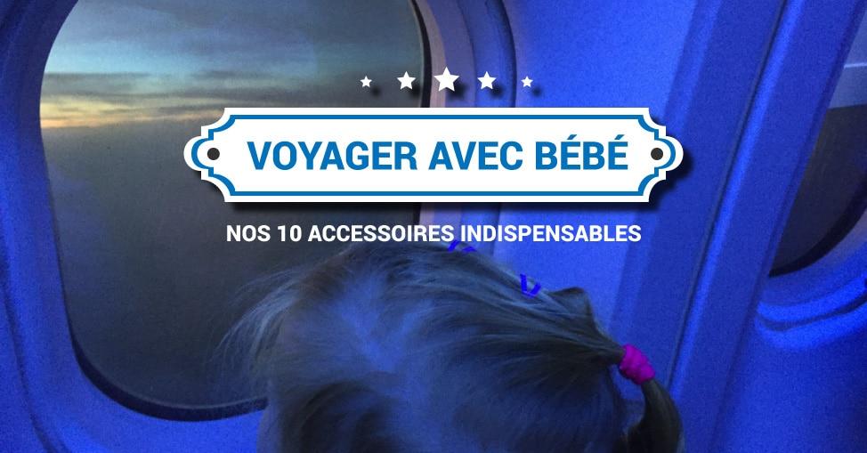 Nos 10 accessoires voyage indispensables avec un bébé